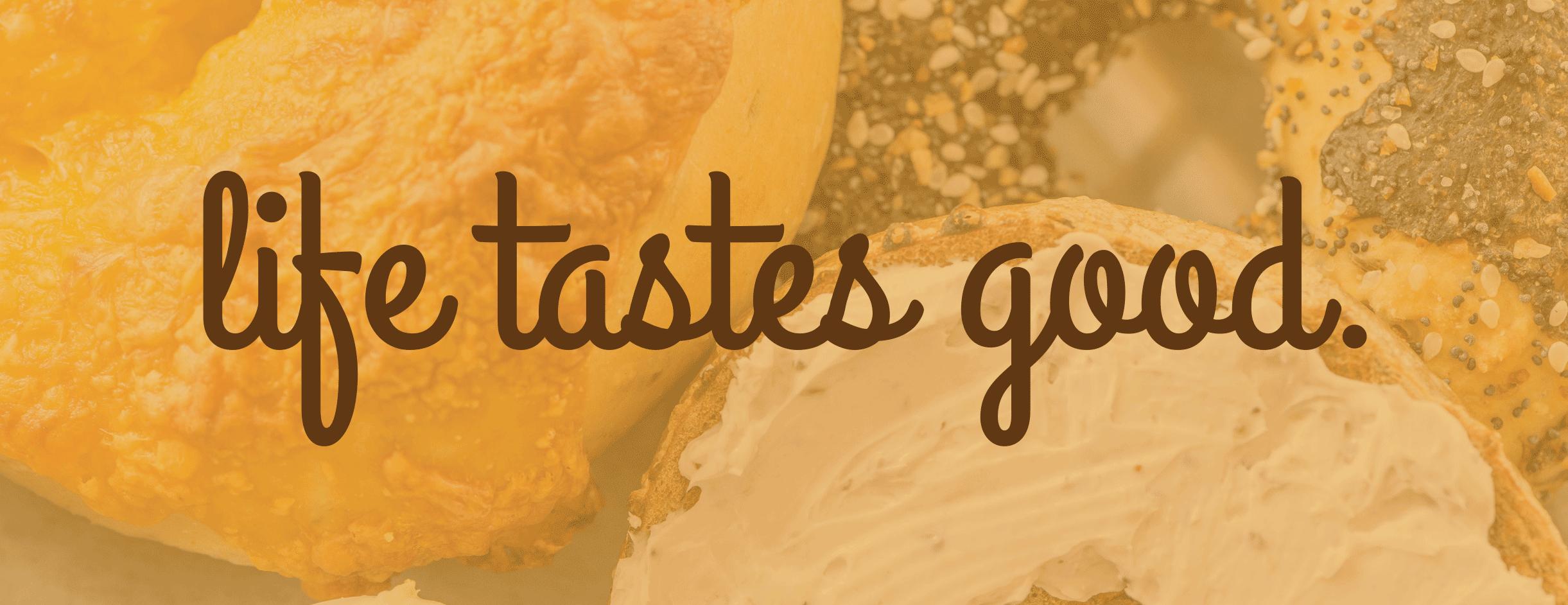 life tastes good.